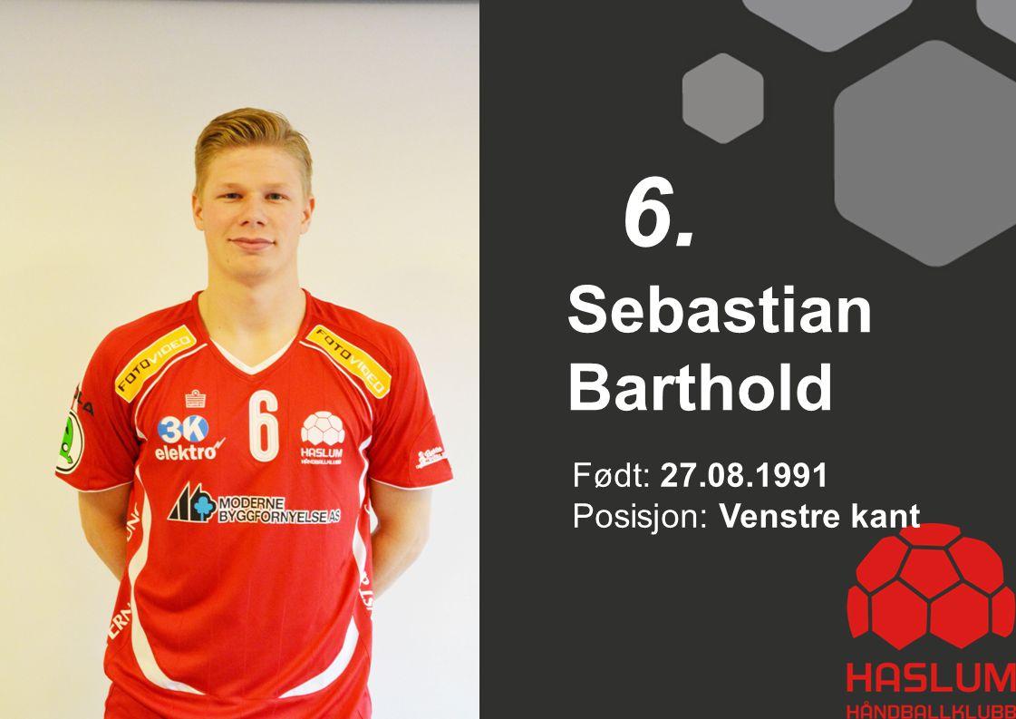 Sebastian Barthold 6. Født: 27.08.1991 Posisjon: Venstre kant