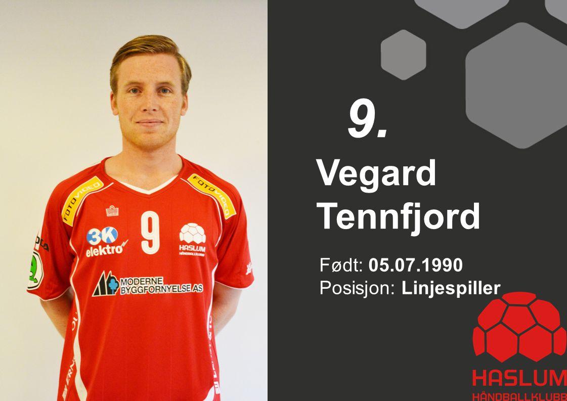 Vegard Tennfjord 9. Født: 05.07.1990 Posisjon: Linjespiller