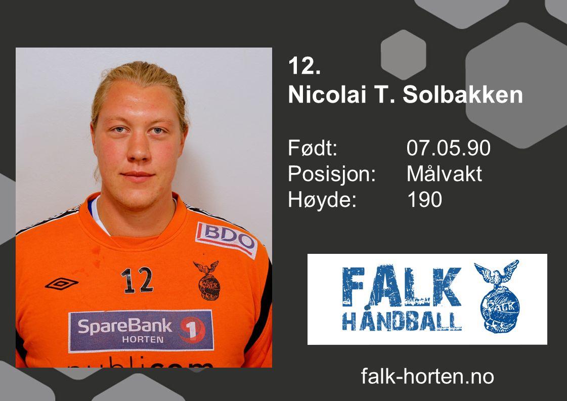 12. Nicolai T. Solbakken Født: 07.05.90 Posisjon: Målvakt Høyde:190 falk-horten.no