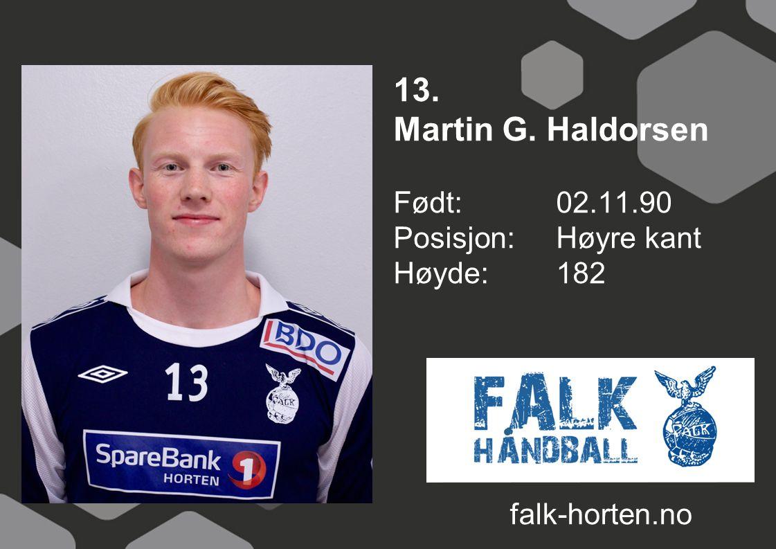 13. Martin G. Haldorsen Født: 02.11.90 Posisjon: Høyre kant Høyde:182 falk-horten.no