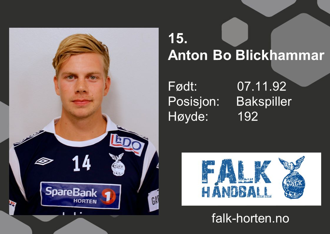 15. Anton Bo Blickhammar Født: 07.11.92 Posisjon: Bakspiller Høyde:192 falk-horten.no