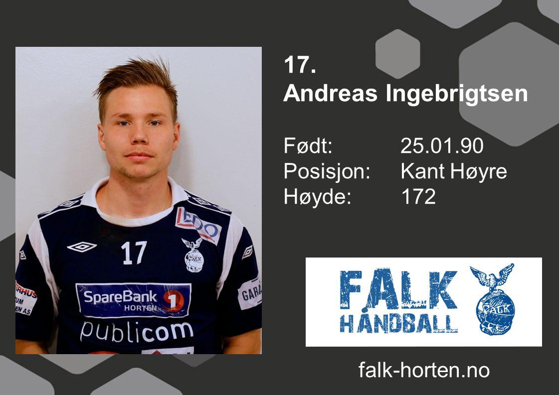 17. Andreas Ingebrigtsen Født: 25.01.90 Posisjon: Kant Høyre Høyde:172 falk-horten.no