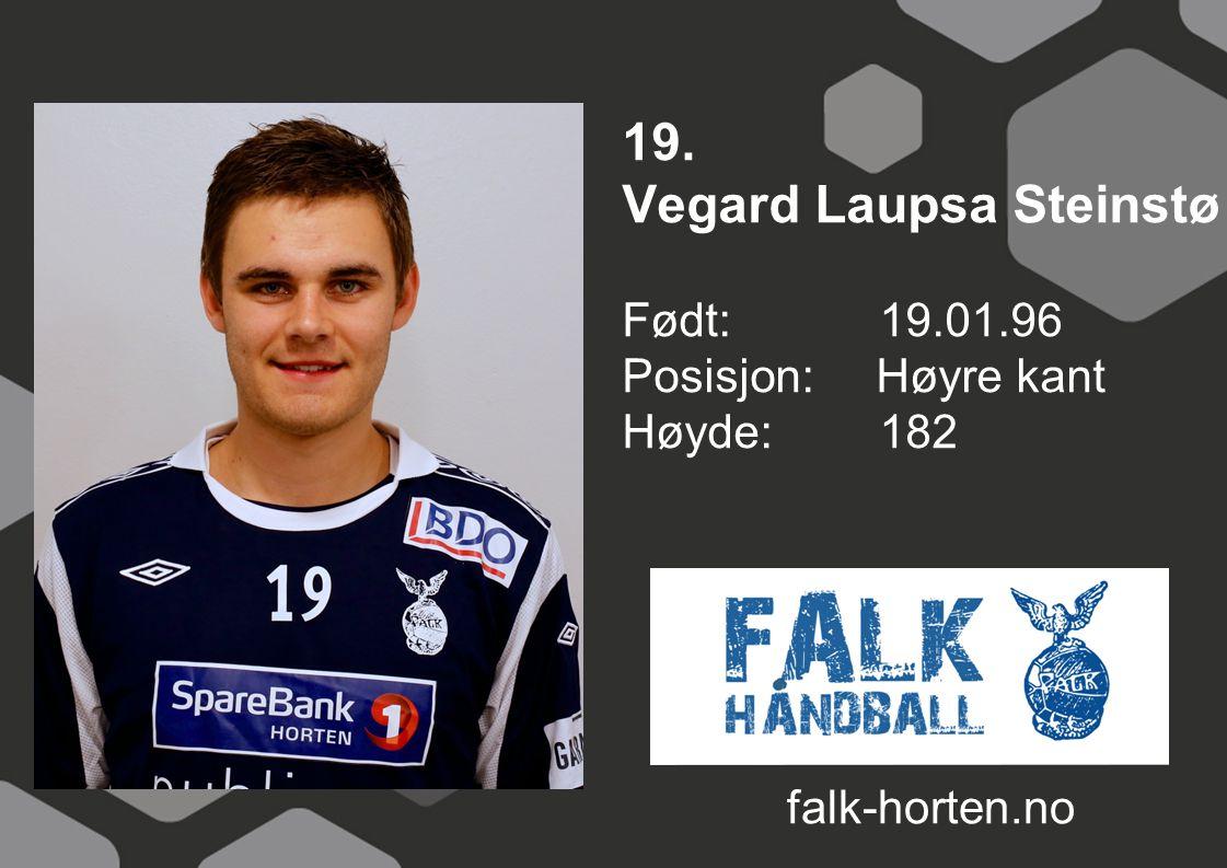 19. Vegard Laupsa Steinstø Født: 19.01.96 Posisjon: Høyre kant Høyde:182 falk-horten.no