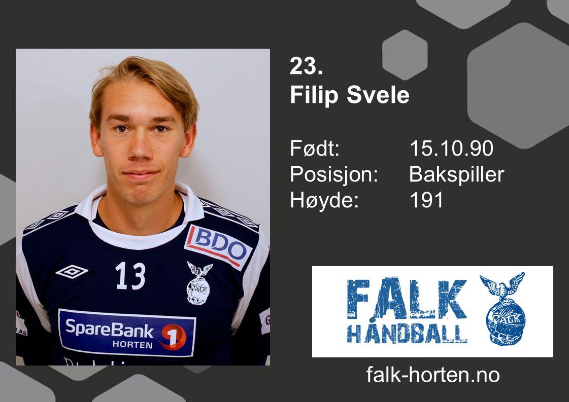 23. Filip Svele Født: 15.10.90 Posisjon: Bakspiller Høyde:191 falk-horten.no