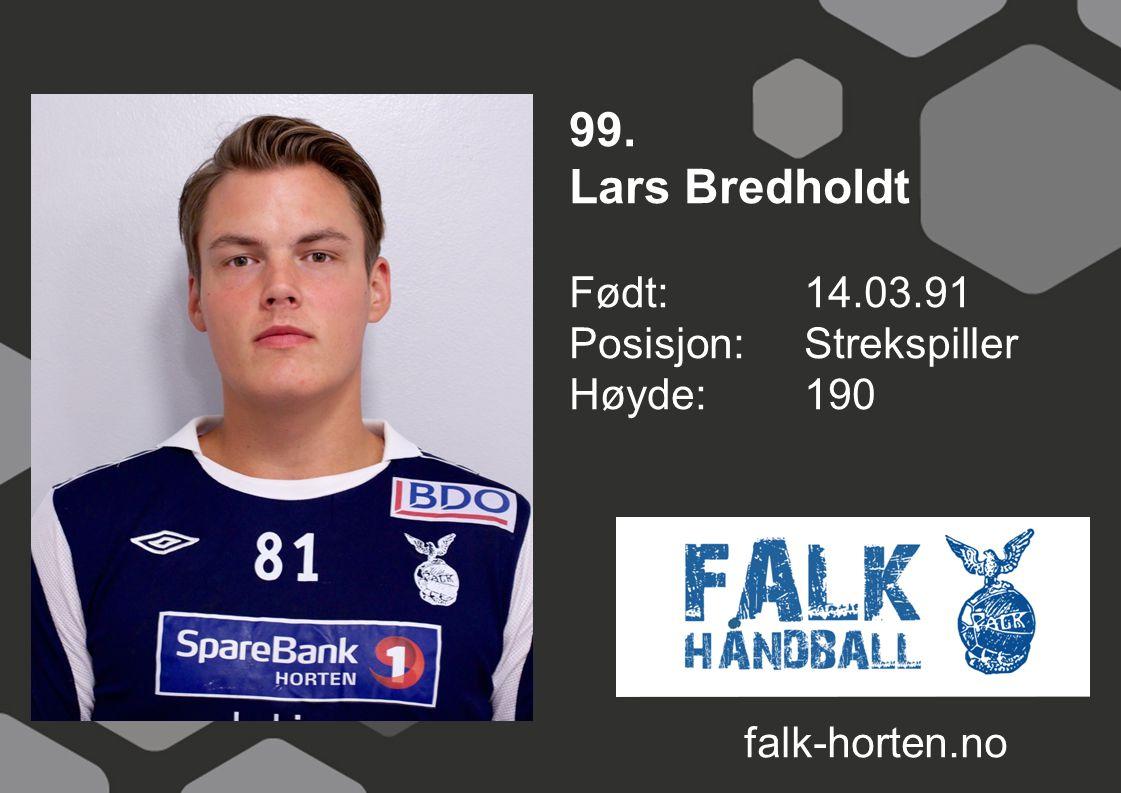 99. Lars Bredholdt Født: 14.03.91 Posisjon: Strekspiller Høyde:190 falk-horten.no