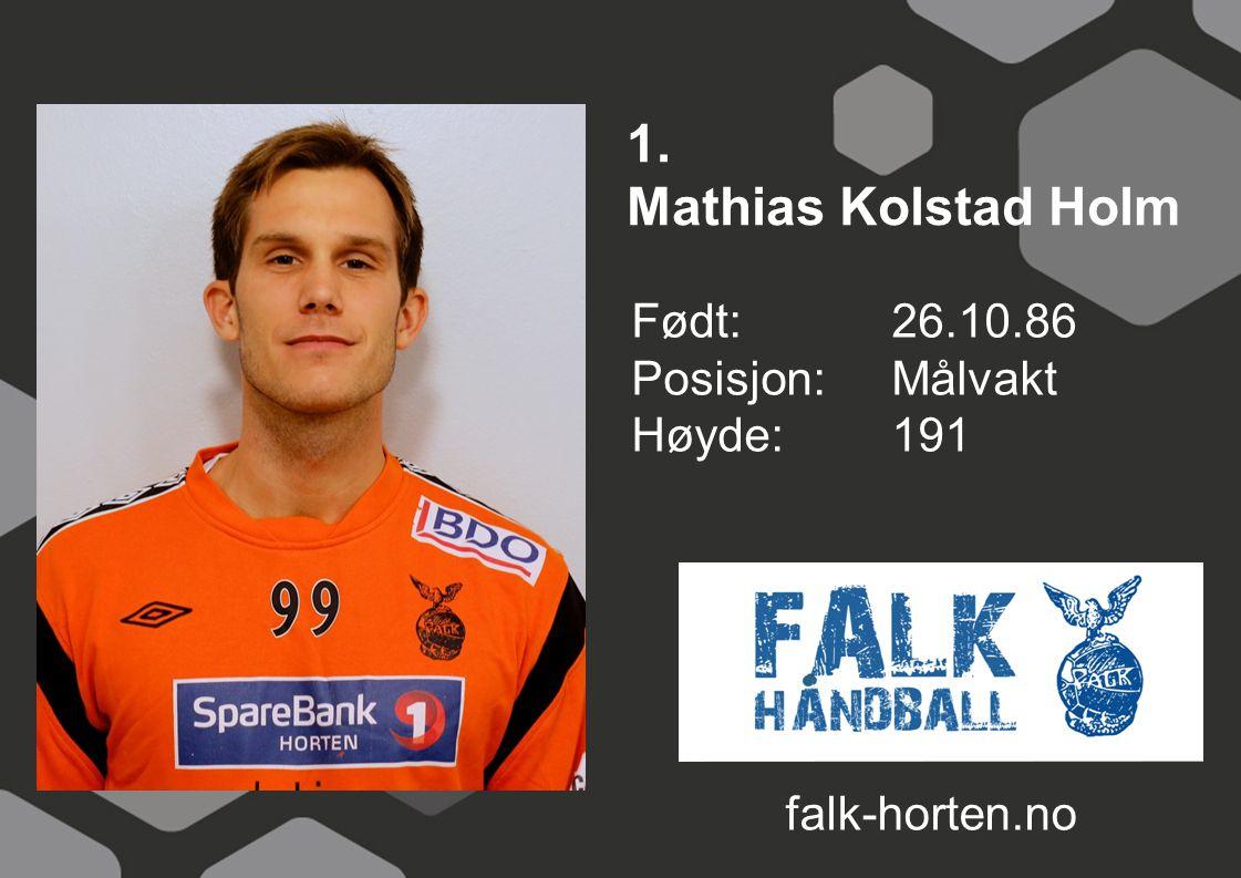 1. Mathias Kolstad Holm Født: 26.10.86 Posisjon: Målvakt Høyde:191 falk-horten.no