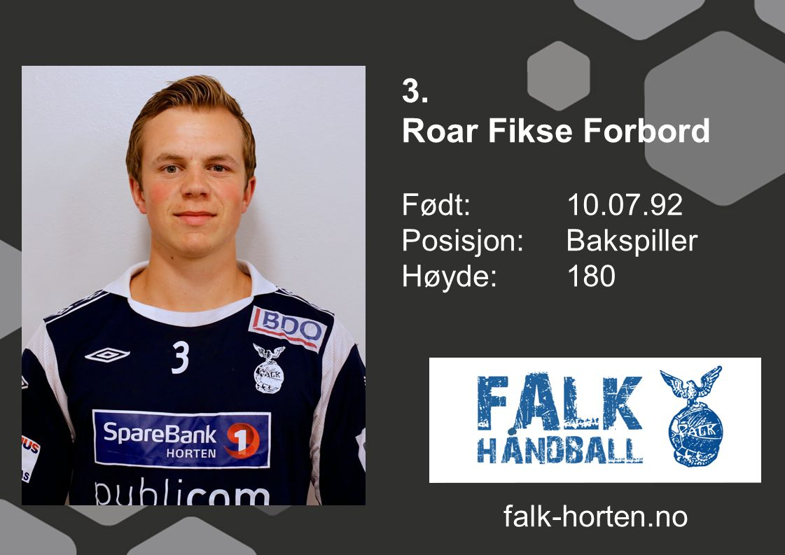 3. Roar Fikse Forbord Født: 10.07.92 Posisjon: Bakspiller Høyde:180 falk-horten.no