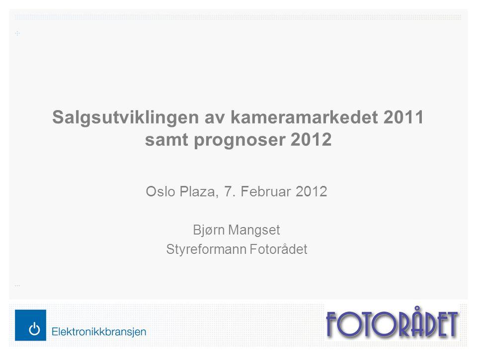 Salgsutviklingen av kameramarkedet 2011 samt prognoser 2012 Oslo Plaza, 7.