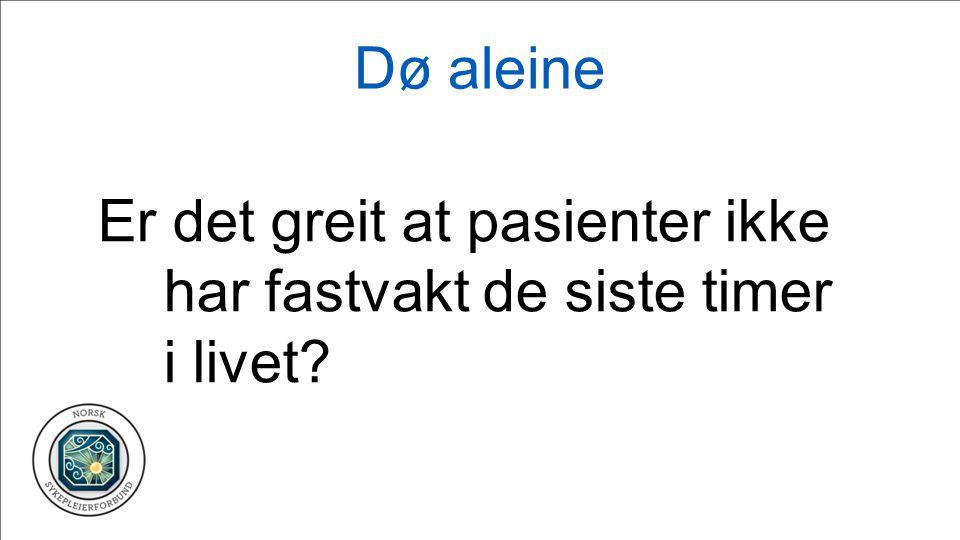 Dø aleine Er det greit at pasienter ikke har fastvakt de siste timer i livet?