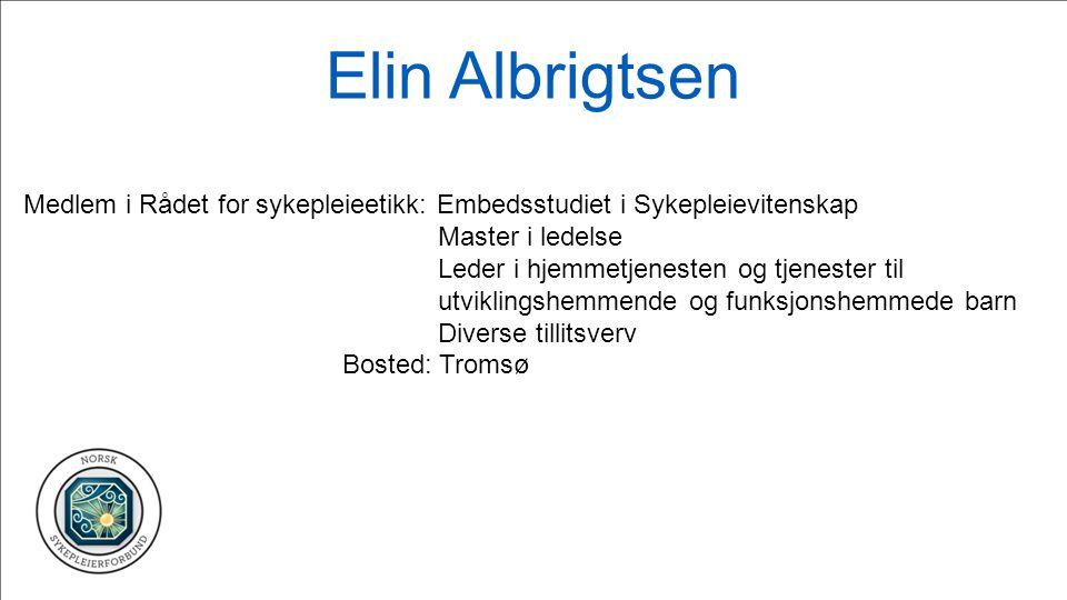 Elin Albrigtsen Medlem i Rådet for sykepleieetikk: Embedsstudiet i Sykepleievitenskap Master i ledelse Leder i hjemmetjenesten og tjenester til utvikl