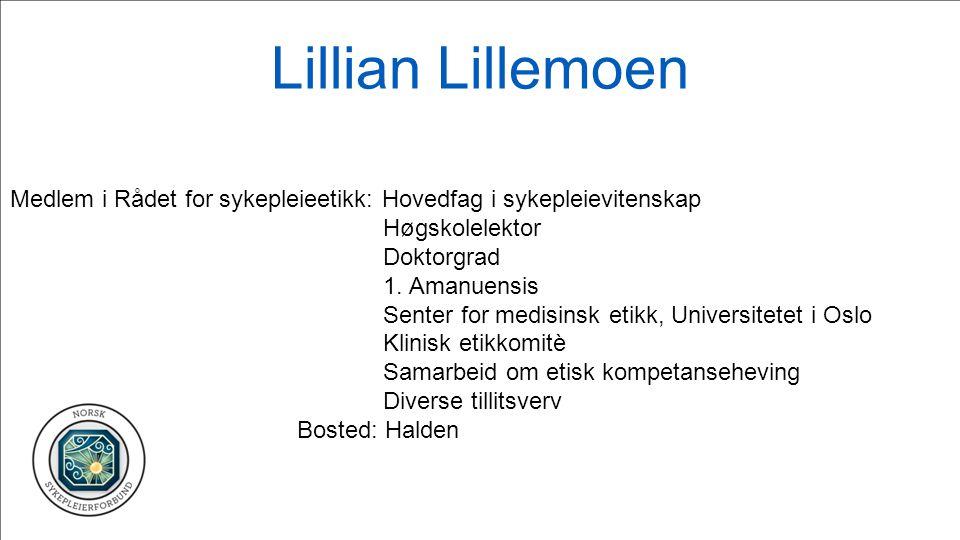 Lillian Lillemoen Medlem i Rådet for sykepleieetikk: Hovedfag i sykepleievitenskap Høgskolelektor Doktorgrad 1. Amanuensis Senter for medisinsk etikk,