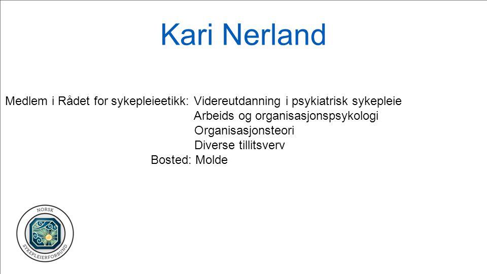 Kari Nerland Medlem i Rådet for sykepleieetikk: Videreutdanning i psykiatrisk sykepleie Arbeids og organisasjonspsykologi Organisasjonsteori Diverse t