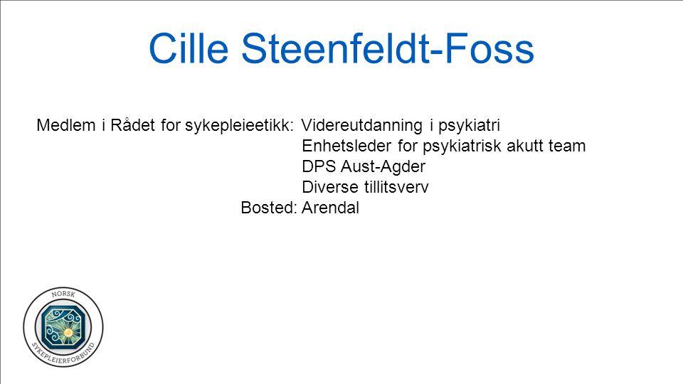 Cille Steenfeldt-Foss Medlem i Rådet for sykepleieetikk: Videreutdanning i psykiatri Enhetsleder for psykiatrisk akutt team DPS Aust-Agder Diverse til