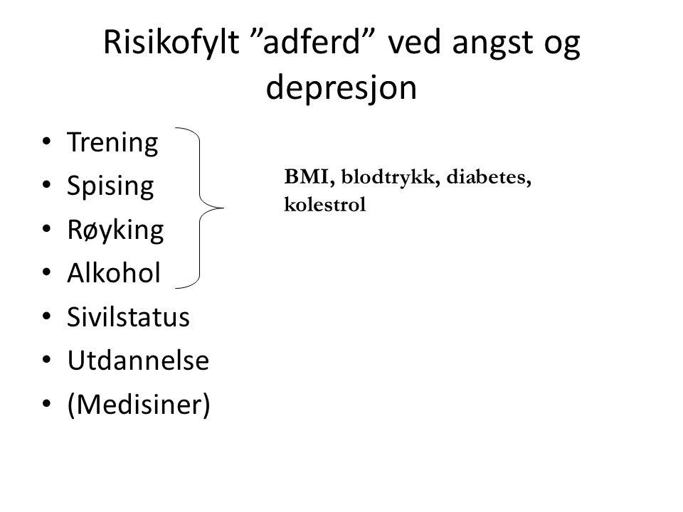 """Risikofylt """"adferd"""" ved angst og depresjon Trening Spising Røyking Alkohol Sivilstatus Utdannelse (Medisiner) BMI, blodtrykk, diabetes, kolestrol"""