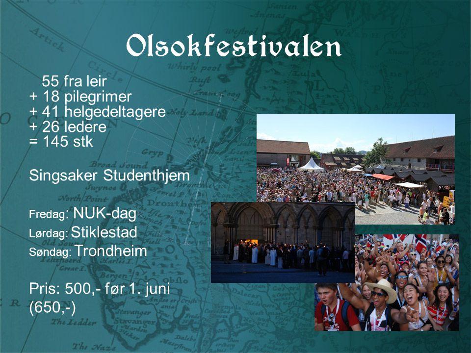 Olsokfestivalen 55 fra leir + 18 pilegrimer + 41 helgedeltagere + 26 ledere = 145 stk Singsaker Studenthjem Fredag : NUK-dag Lørdag: Stiklestad Søndag: Trondheim Pris: 500,- før 1.