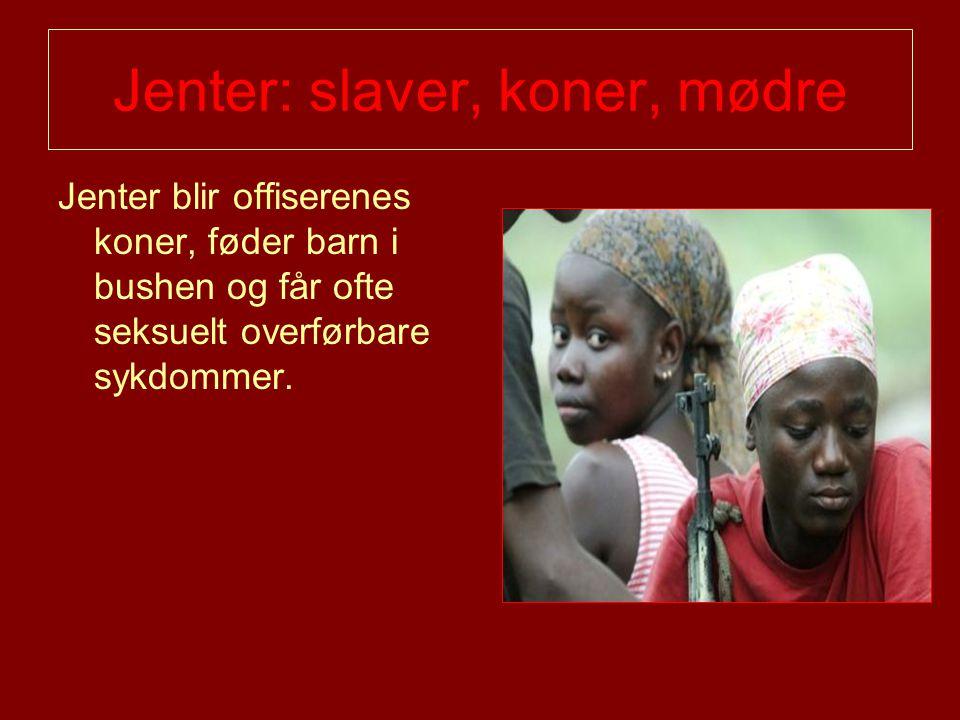 Jenter: slaver, koner, mødre Jenter blir offiserenes koner, føder barn i bushen og får ofte seksuelt overførbare sykdommer.