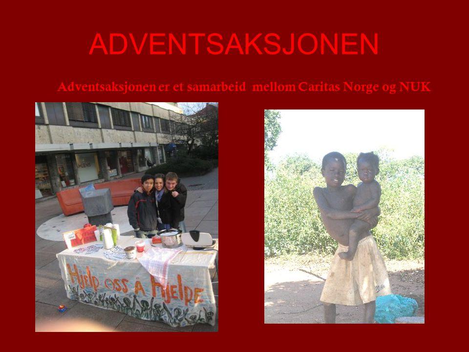 ADVENTSAKSJONEN Adventsaksjonen er et samarbeid mellom Caritas Norge og NUK