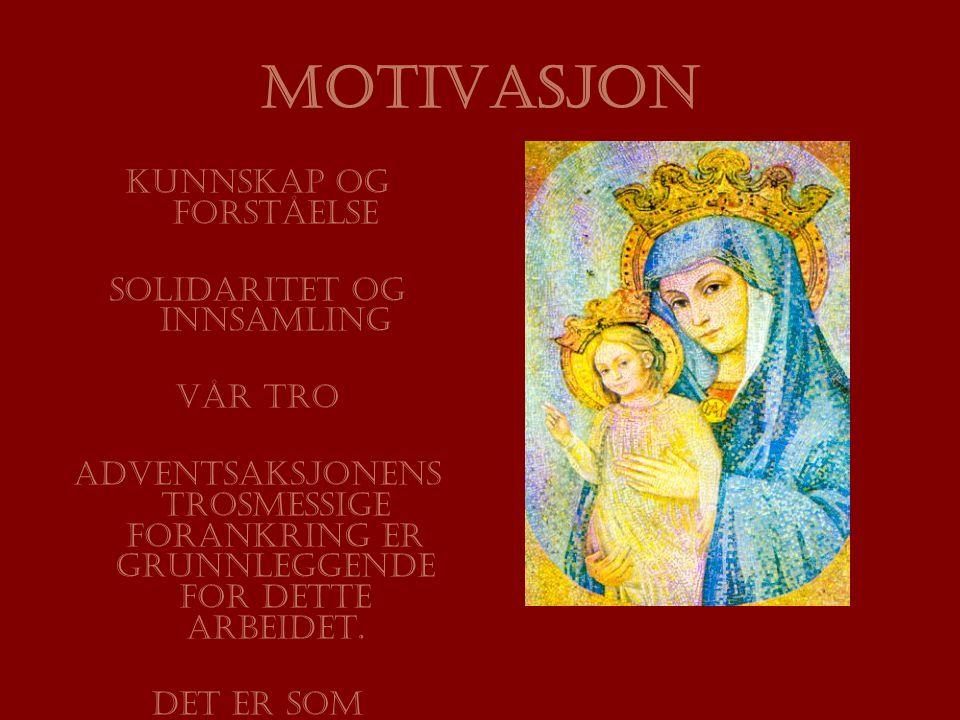 MOTIVASJON Kunnskap og forståelse Solidaritet og innsamling Vår tro Adventsaksjonens trosmessige forankring er grunnleggende for dette arbeidet.