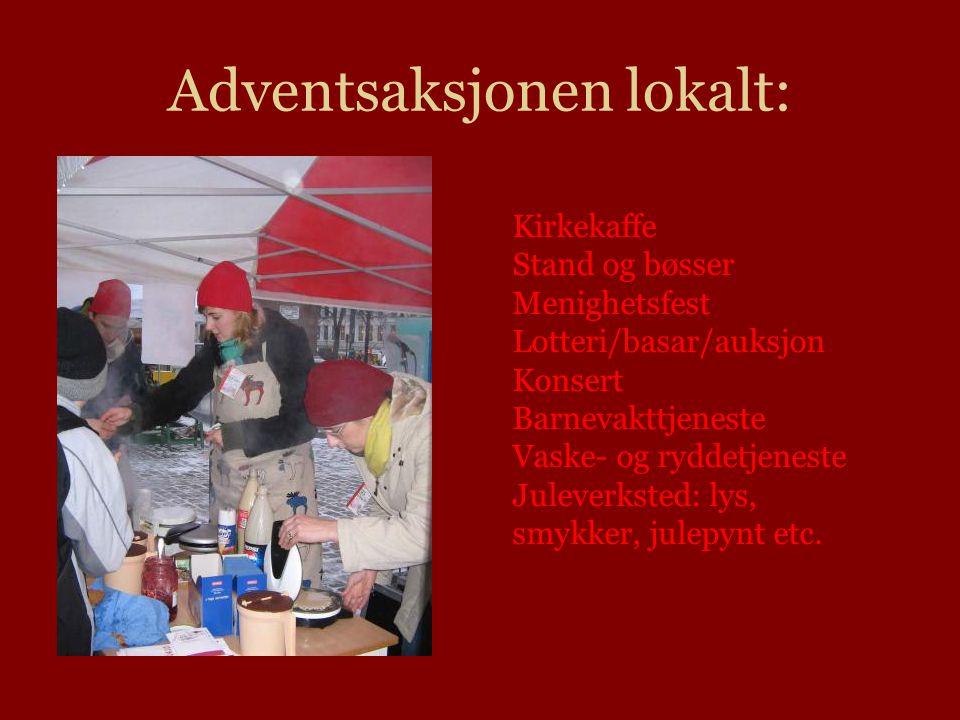 Adventsaksjonen lokalt: Kirkekaffe Stand og bøsser Menighetsfest Lotteri/basar/auksjon Konsert Barnevakttjeneste Vaske- og ryddetjeneste Juleverksted: lys, smykker, julepynt etc.