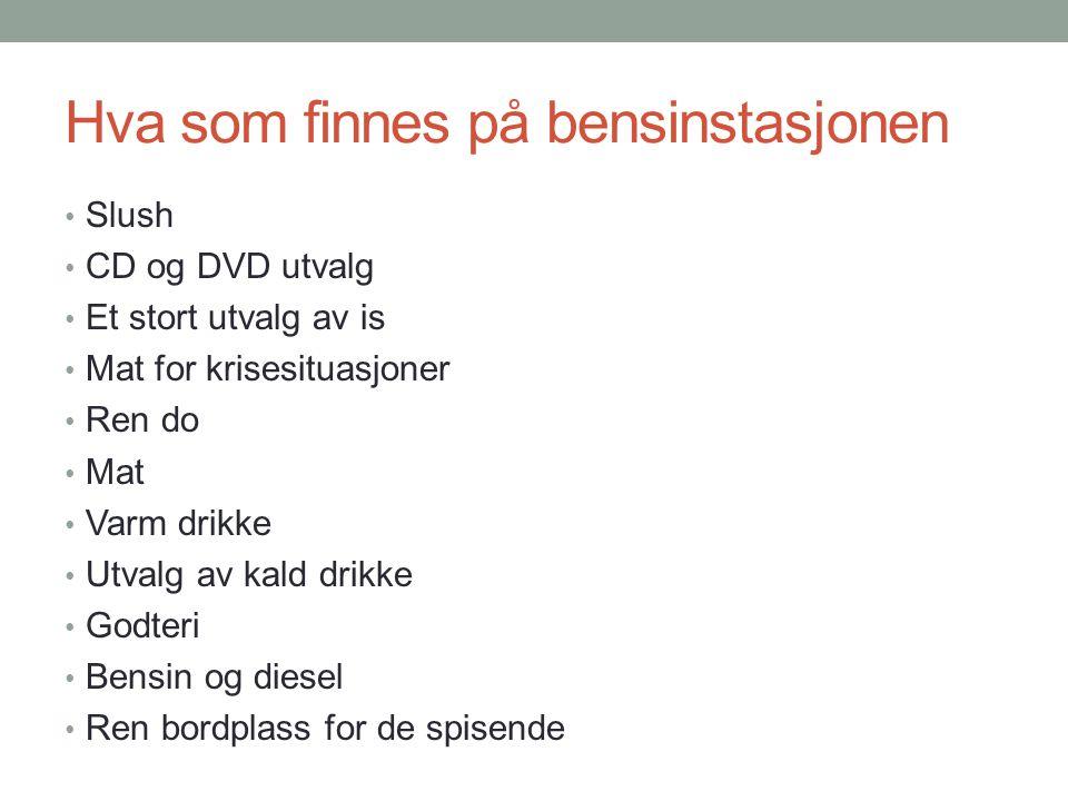 Hva som finnes på bensinstasjonen Slush CD og DVD utvalg Et stort utvalg av is Mat for krisesituasjoner Ren do Mat Varm drikke Utvalg av kald drikke G