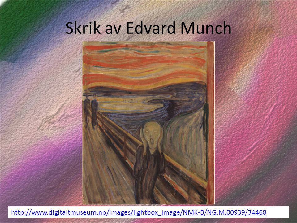Skrik av Edvard Munch http://www.digitaltmuseum.no/images/lightbox_image/NMK-B/NG.M.00939/34468