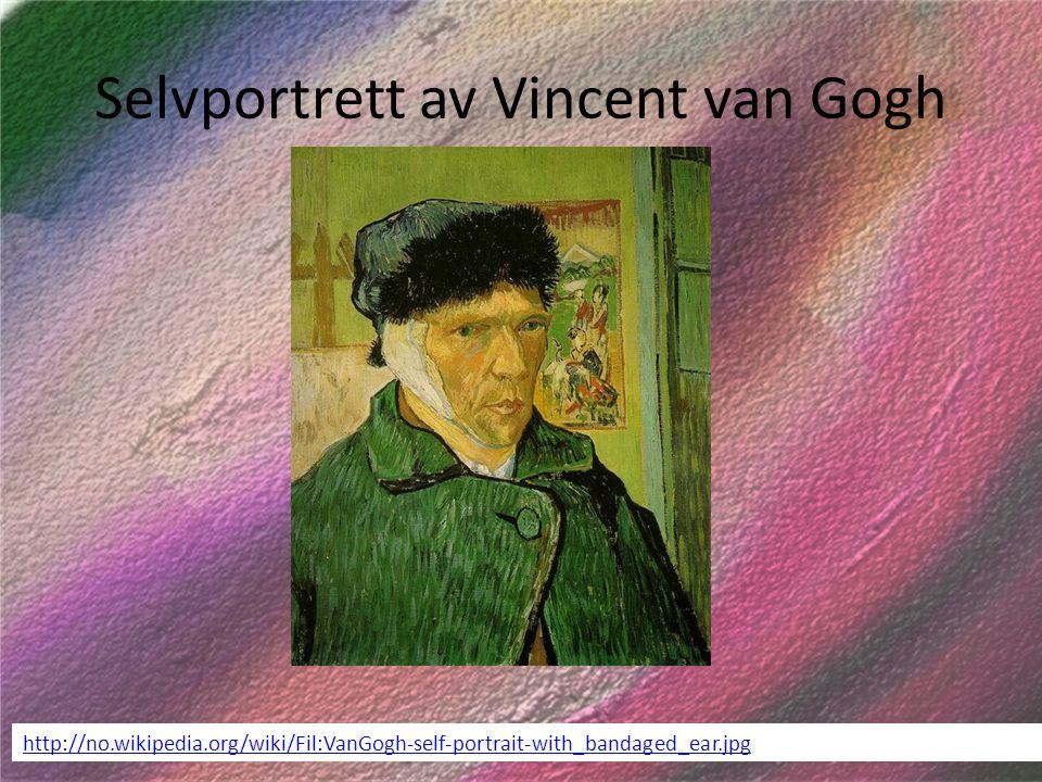Selvportrett av Vincent van Gogh http://no.wikipedia.org/wiki/Fil:VanGogh-self-portrait-with_bandaged_ear.jpg