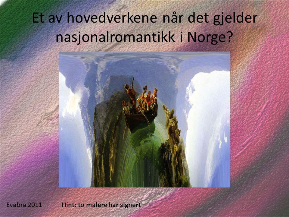 Et av hovedverkene når det gjelder nasjonalromantikk i Norge? Evabra 2011Hint: to malere har signert