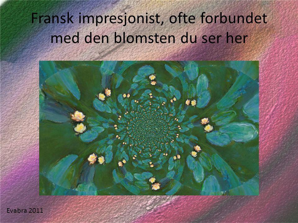 Fransk impresjonist, ofte forbundet med den blomsten du ser her Evabra 2011