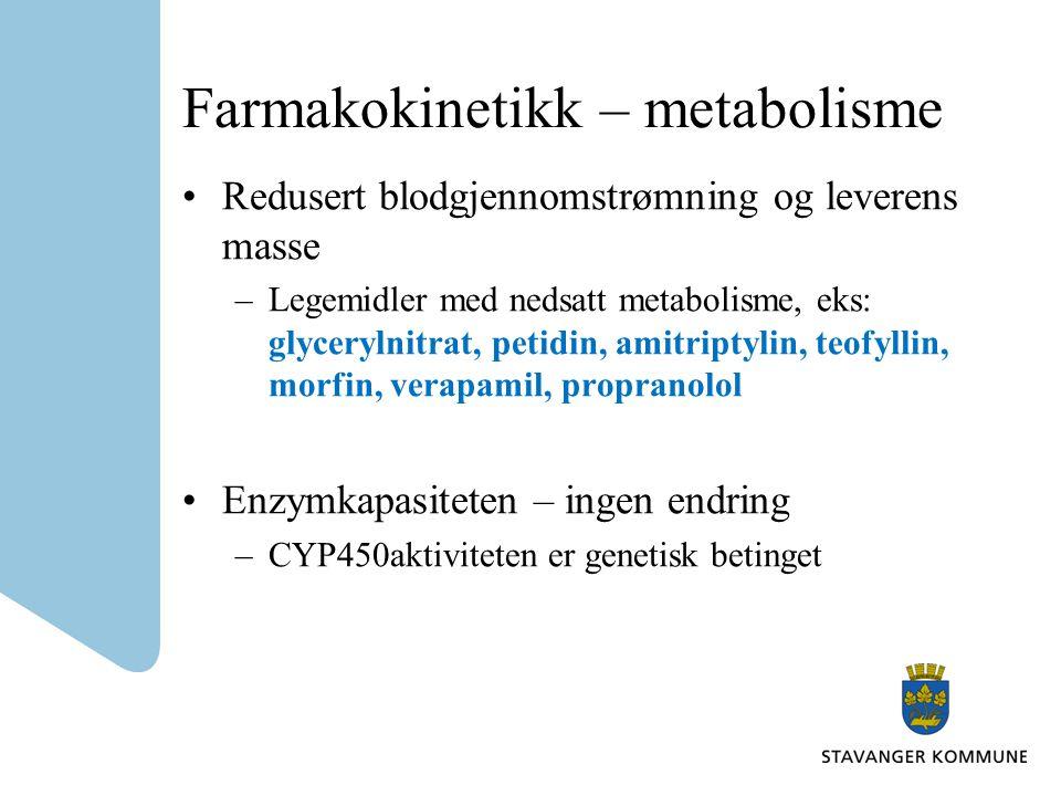 Farmakokinetikk – metabolisme Redusert blodgjennomstrømning og leverens masse –Legemidler med nedsatt metabolisme, eks: glycerylnitrat, petidin, amitr