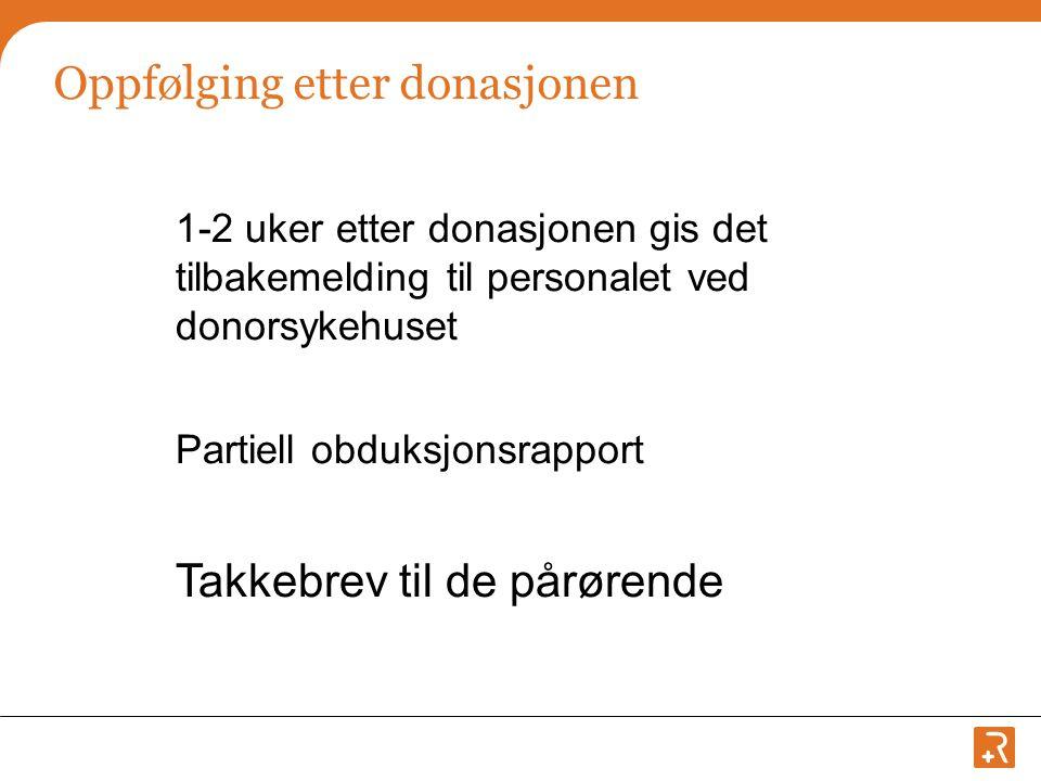 Oppfølging etter donasjonen 1-2 uker etter donasjonen gis det tilbakemelding til personalet ved donorsykehuset Partiell obduksjonsrapport Takkebrev ti