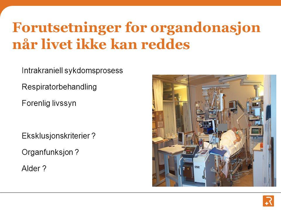 Forutsetninger for organdonasjon når livet ikke kan reddes Intrakraniell sykdomsprosess Respiratorbehandling Forenlig livssyn Eksklusjonskriterier ? O