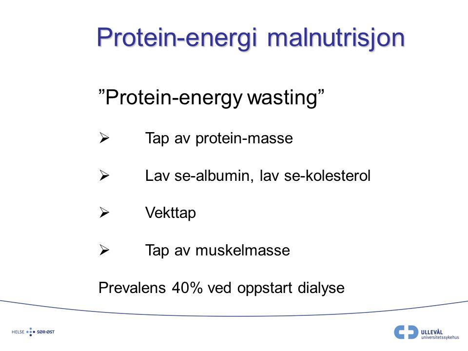 """Protein-energi malnutrisjon """"Protein-energy wasting""""  Tap av protein-masse  Lav se-albumin, lav se-kolesterol  Vekttap  Tap av muskelmasse Prevale"""