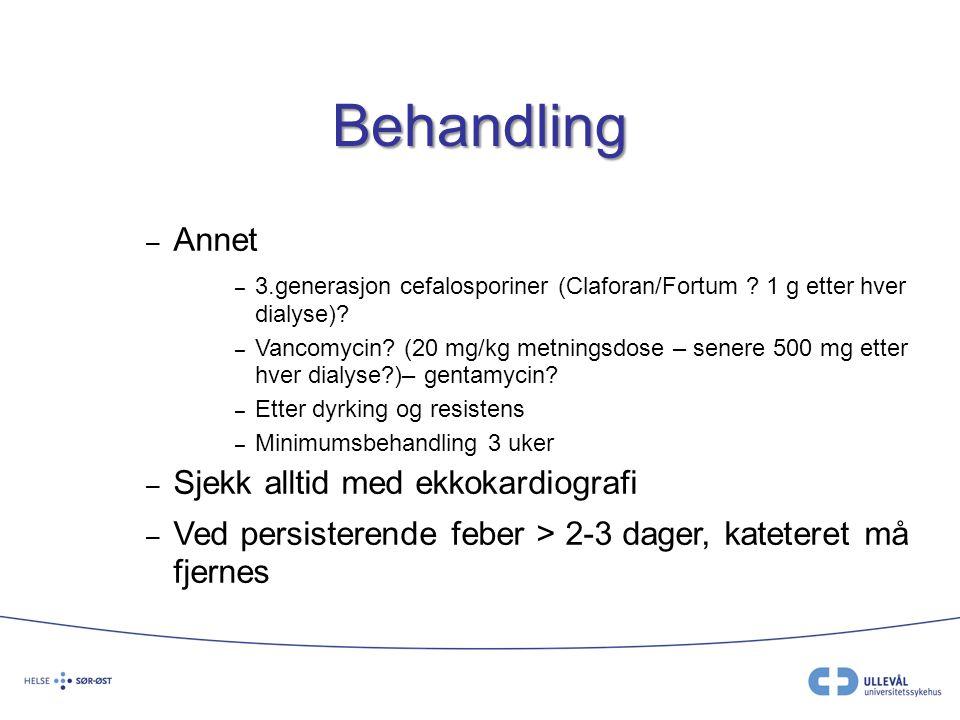 Behandling – Annet – 3.generasjon cefalosporiner (Claforan/Fortum ? 1 g etter hver dialyse)? – Vancomycin? (20 mg/kg metningsdose – senere 500 mg ette