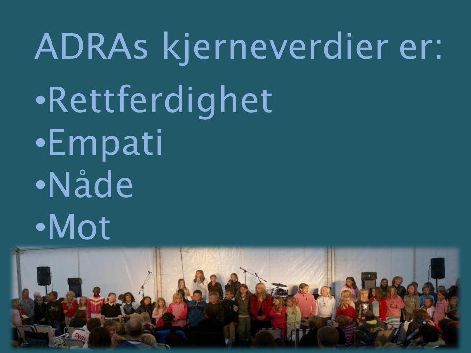 ADRAs kjerneverdier er: Rettferdighet Empati Nåde Mot