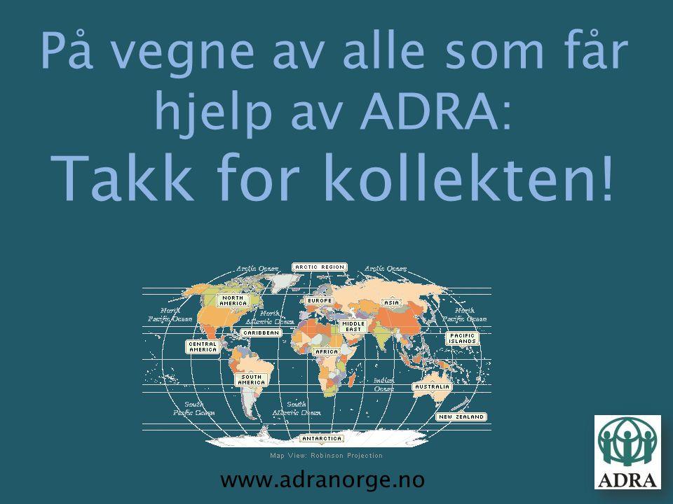 På vegne av alle som får hjelp av ADRA: Takk for kollekten! www.adranorge.no