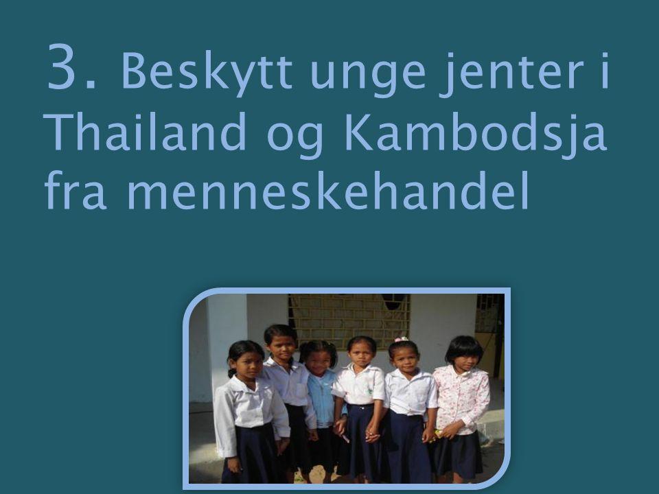 3. Beskytt unge jenter i Thailand og Kambodsja fra menneskehandel