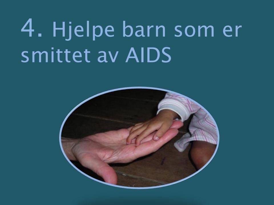 4. Hjelpe barn som er smittet av AIDS