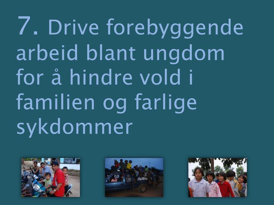 7. Drive forebyggende arbeid blant ungdom for å hindre vold i familien og farlige sykdommer