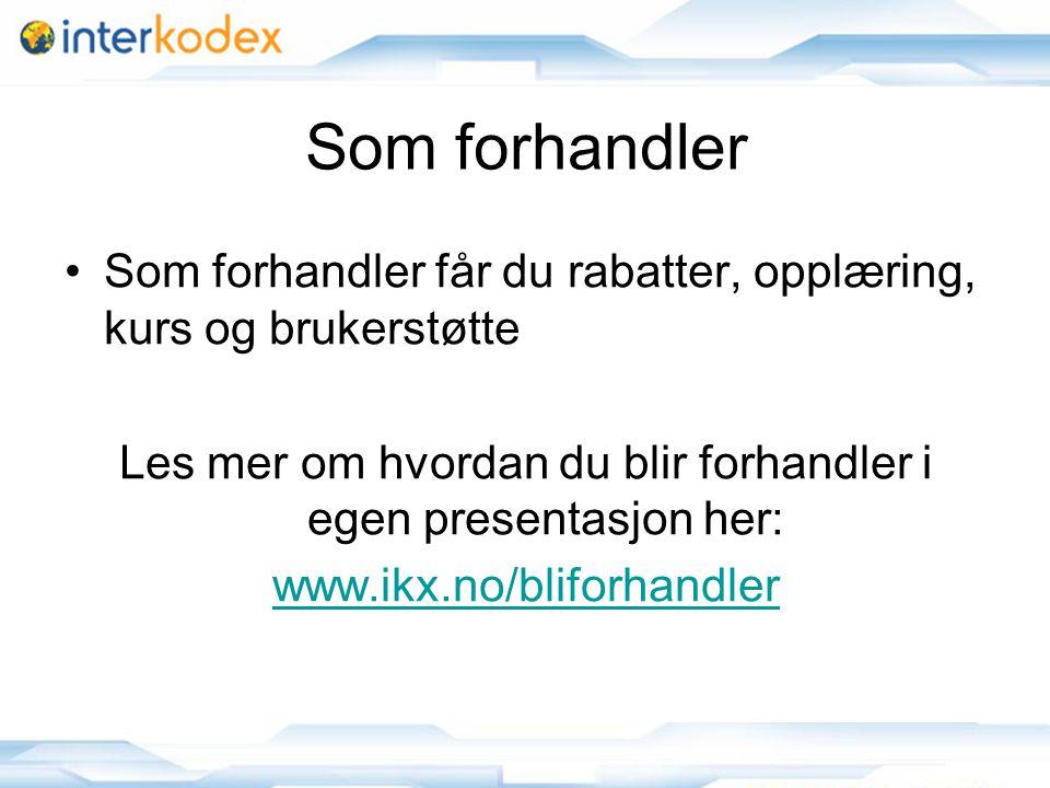 18 Som forhandler Som forhandler får du rabatter, opplæring, kurs og brukerstøtte Les mer om hvordan du blir forhandler i egen presentasjon her: www.ikx.no/bliforhandler