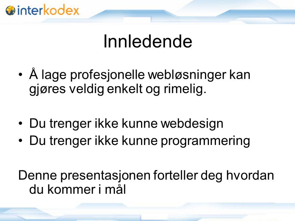 2 Innledende Å lage profesjonelle webløsninger kan gjøres veldig enkelt og rimelig.