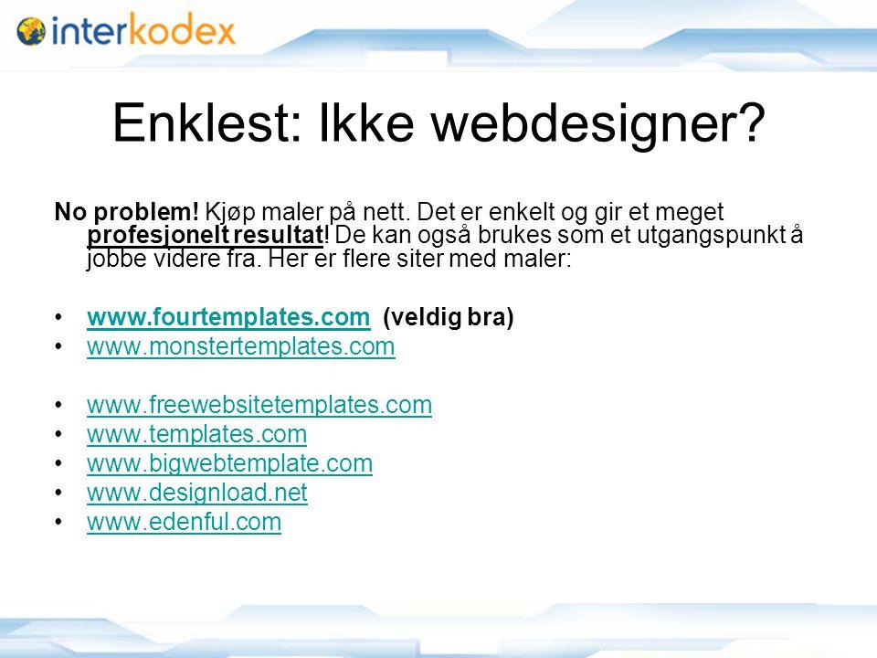 7 Enklest: Ikke webdesigner. No problem. Kjøp maler på nett.