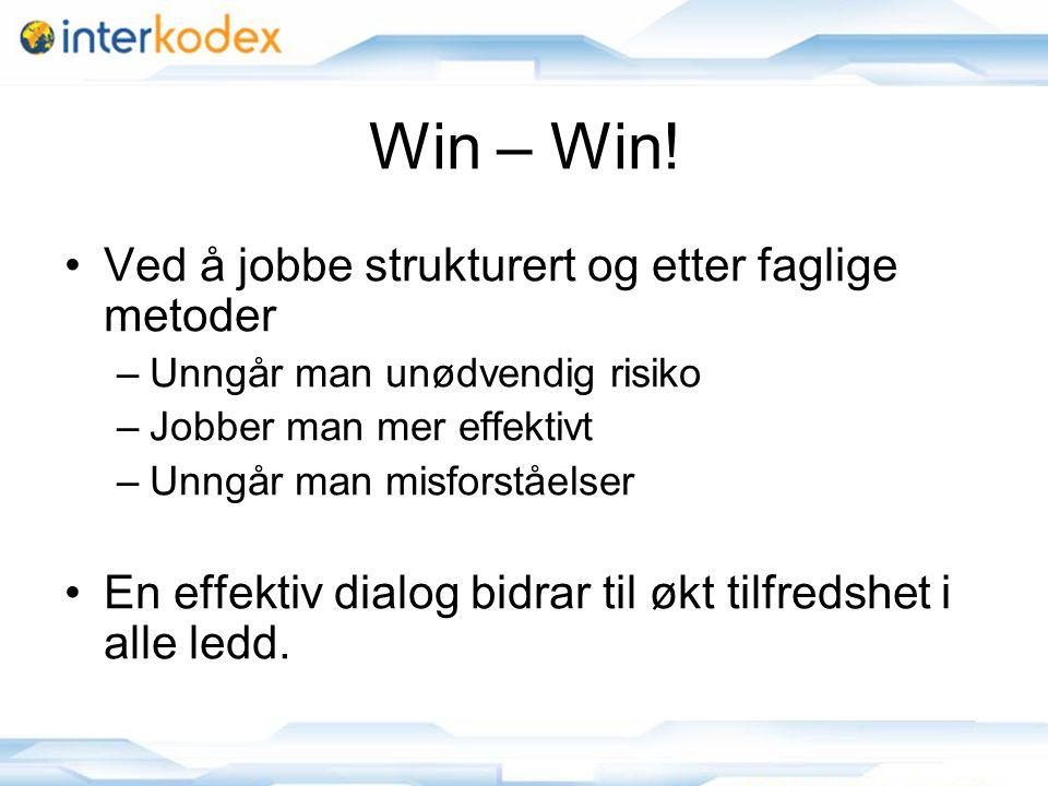 10 Win – Win! Ved å jobbe strukturert og etter faglige metoder –Unngår man unødvendig risiko –Jobber man mer effektivt –Unngår man misforståelser En e