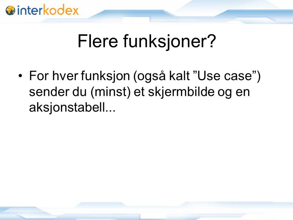 """6 Flere funksjoner? For hver funksjon (også kalt """"Use case"""") sender du (minst) et skjermbilde og en aksjonstabell..."""