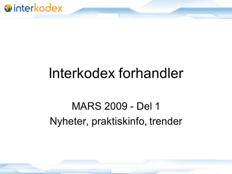 1 Interkodex forhandler MARS 2009 - Del 1 Nyheter, praktiskinfo, trender
