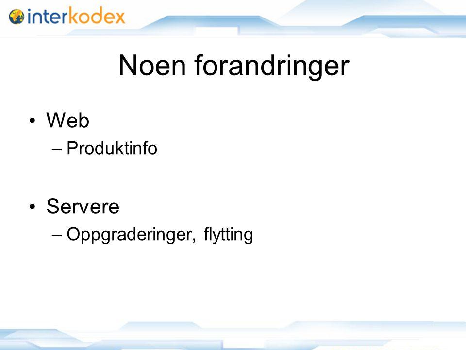 3 Noen forandringer Web –Produktinfo Servere –Oppgraderinger, flytting