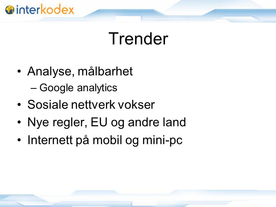 9 Trender Analyse, målbarhet –Google analytics Sosiale nettverk vokser Nye regler, EU og andre land Internett på mobil og mini-pc