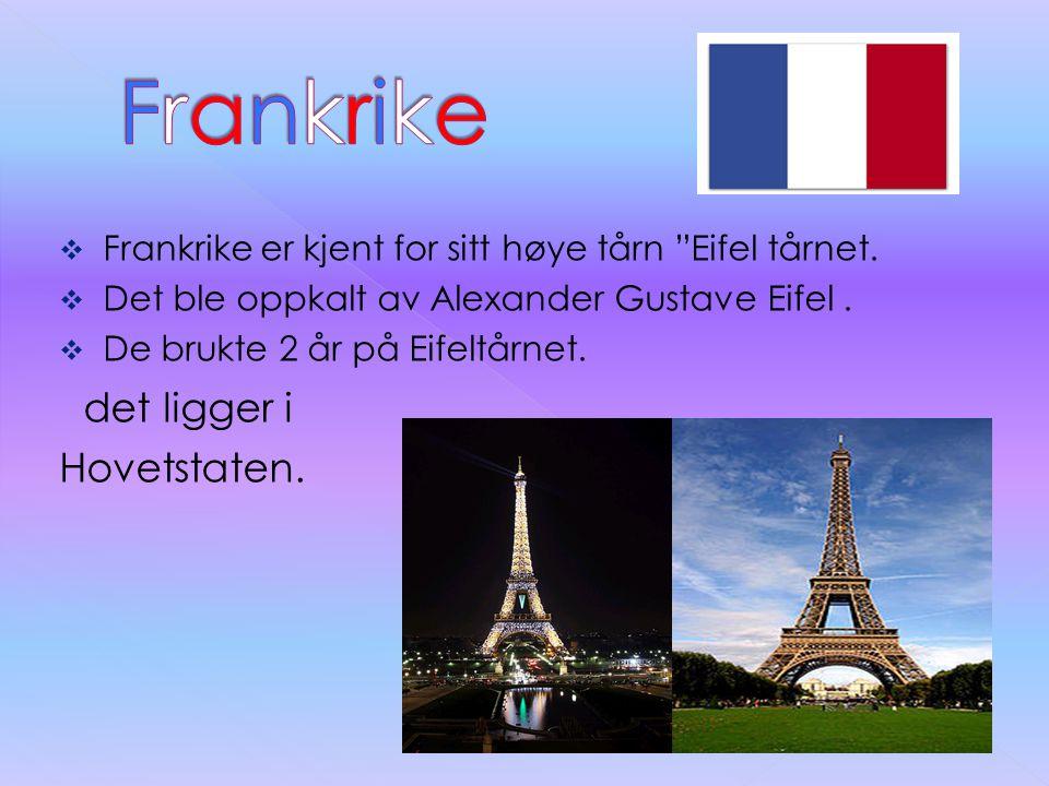 """ Frankrike er kjent for sitt høye tårn """"Eifel tårnet.  Det ble oppkalt av Alexander Gustave Eifel.  De brukte 2 år på Eifeltårnet. det ligger i Hov"""