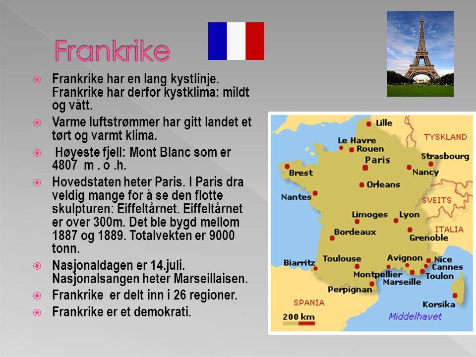  Frankrike har en lang kystlinje.Frankrike har derfor kystklima: mildt og vått.