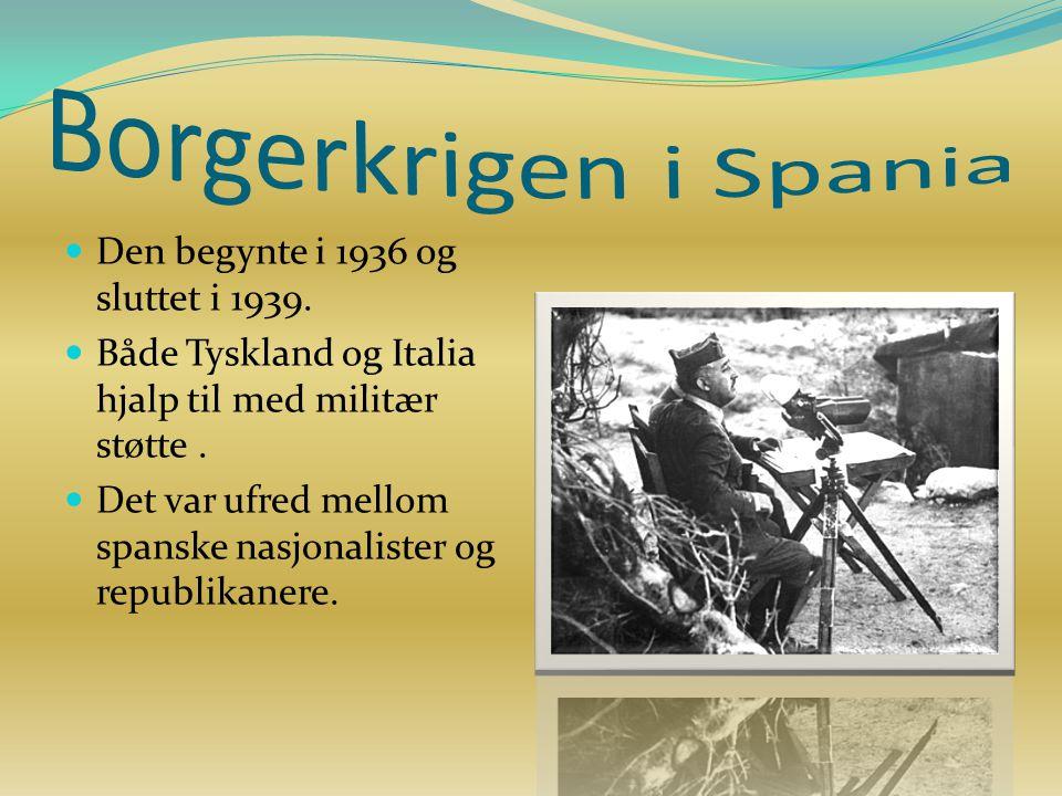 Den begynte i 1936 og sluttet i 1939. Både Tyskland og Italia hjalp til med militær støtte. Det var ufred mellom spanske nasjonalister og republikaner