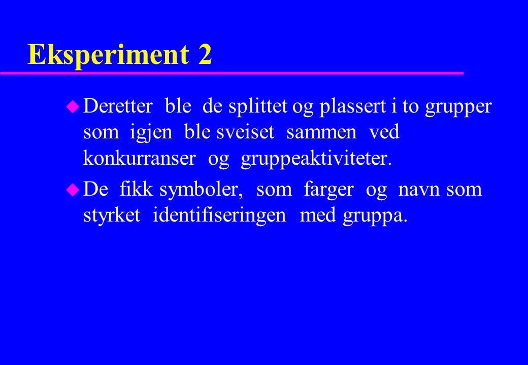 Eksperiment 2 u Deretter ble de splittet og plassert i to grupper som igjen ble sveiset sammen ved konkurranser og gruppeaktiviteter. u De fikk symbol
